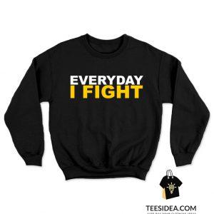 EVERYDAY I FIGHT Stuart Scott Fight Cancer Sweatshirt