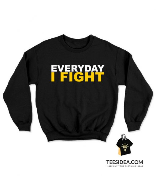 EVERYDAY I FIGHT Stuart Scott Fight Cancer Sweatshirt