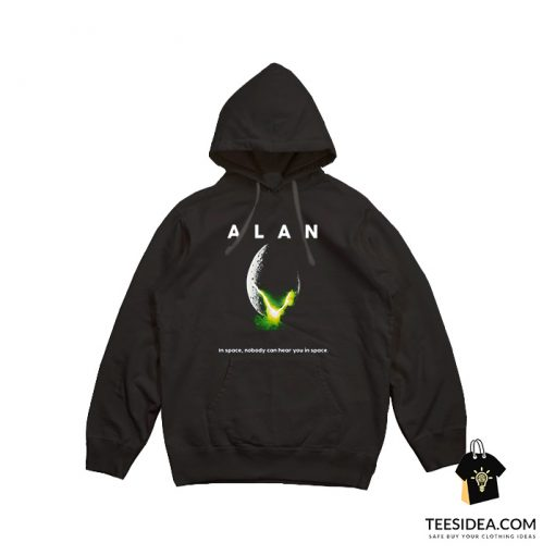 ALAN In Space Nobody Can Hear You In Space Hoodie