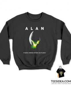 ALAN In Space Nobody Can Hear You In Space Sweatshirt
