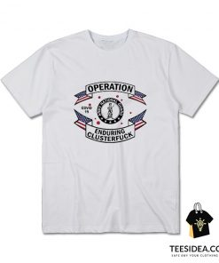 Army National Guard Operation Enduring Clusterfuck T-Shirt