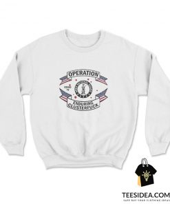 Army National Guard Operation Enduring Clusterfuck Sweatshirt