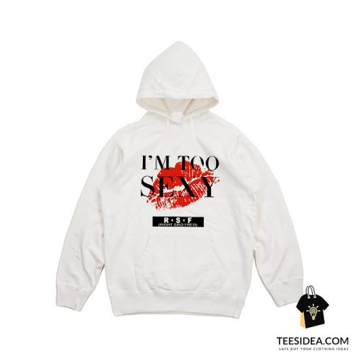 I'm Too Sexy For My Shirt Song Hoodie