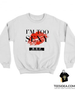 I'm Too Sexy For My Shirt Song Sweatshirt