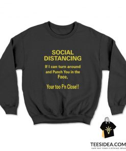 If I Can Turn Around And Punch You In The Face Social Distancing Sweatshirt