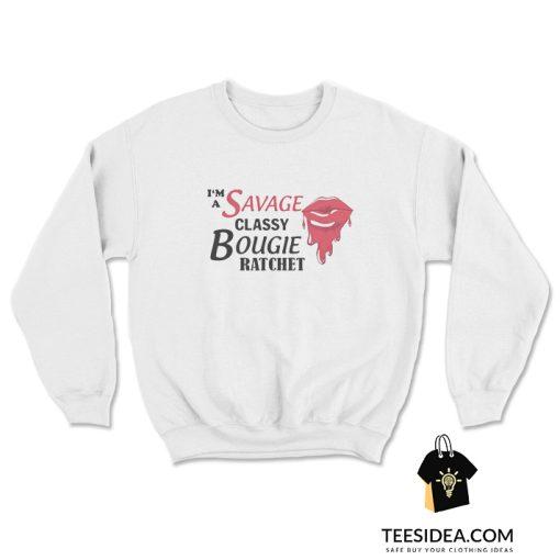 I'm Savage Classy Bougie Ratchet T-Shirt, I'm Savage Classy Bougie Ratchet Hoodie, I'm Savage Classy Bougie Ratchet sweatshirt,
