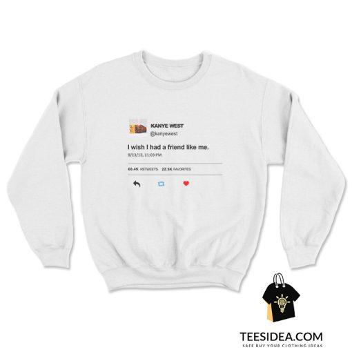 I Wish I Had a Friend Like Me Kanye West Twitter Sweatshirt