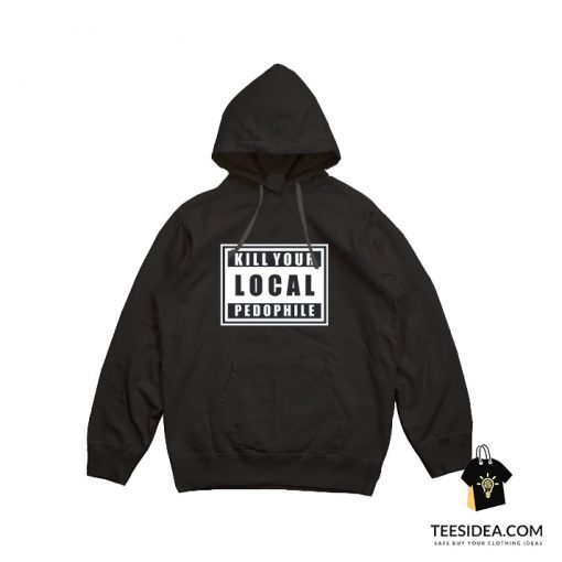Kill Your Local Pedophile Hoodie