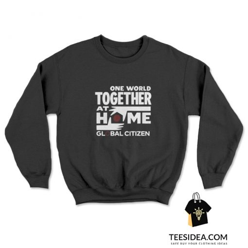 One World Together At Home Lineup Global Citizen Sweatshirt