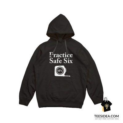 Practice Safe Six Feet Hoodie