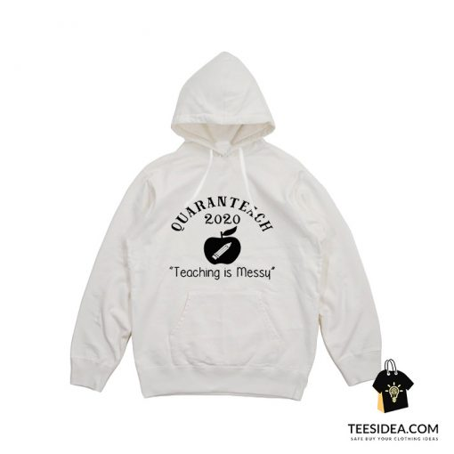 Quaranteach 2020 Teaching Is Messy Hoodie