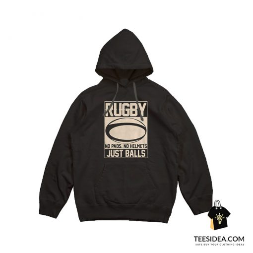 Rugby No Helmets No Pads Just Balls Hoodie