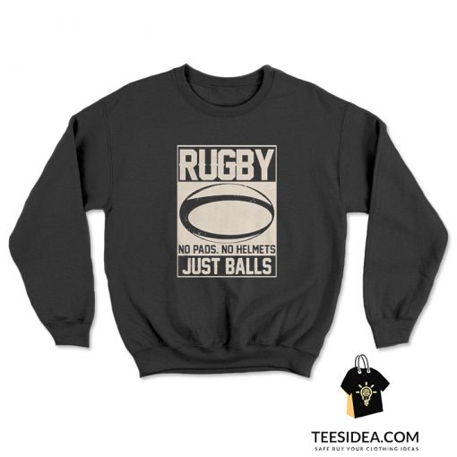 Rugby No Helmets No Pads Just Balls Sweatshirt