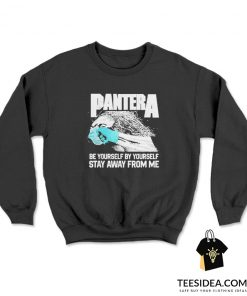 Social Distancing Be Yourself Stay Away From Me Pantera Sweatshirt