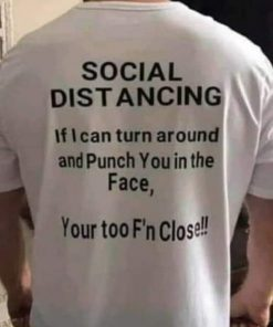Social Distancing If I Can Turn Around And Punch You In The Face T-Shirt