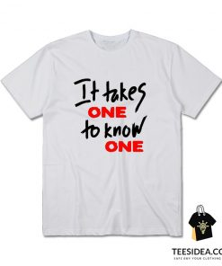 Takes One to Know One T-Shirt