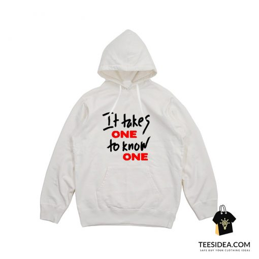 Takes One to Know One Hoodie