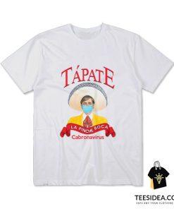 Tapate La Pinche Boca Cabronavirus T-Shirt