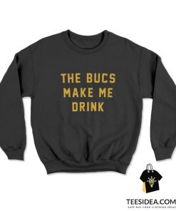 The Bucs Make Me Drink Sweatshirt