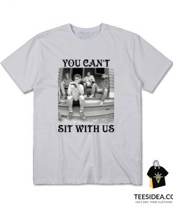 The Golden Girls You Cant Sit With Us T-Shirt