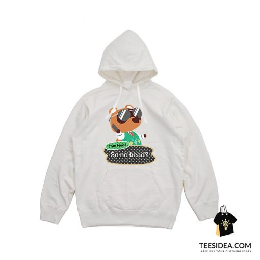 Tom Nook Animal Crossing So No Head Hoodie