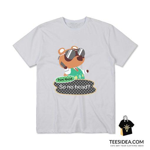 Tom Nook Animal Crossing So No Head T-Shirt