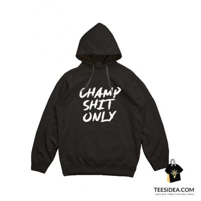 Tony Ferguson Champ Shit Only Hoodie