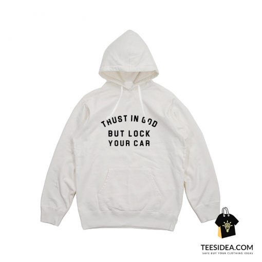 Trust In God But Lock Your Car Hoodie