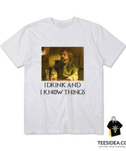 Tyrion I Drink And I Know Things T-Shirt