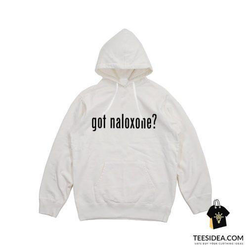 Got Naloxone Hoodie For Unisex