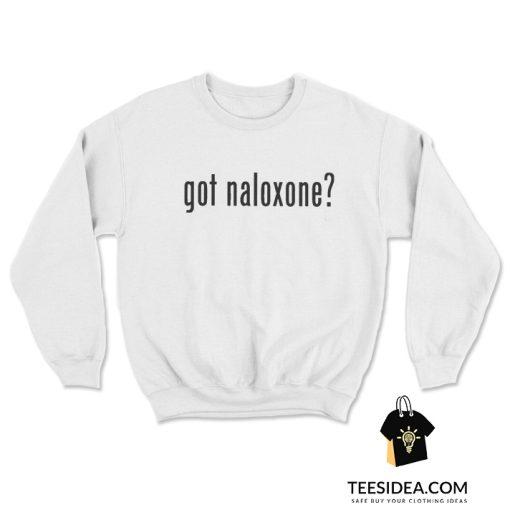 Got Naloxone Sweatshirt