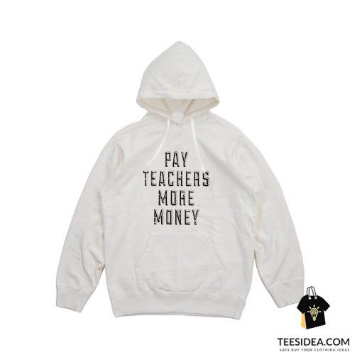 Pay Teachers More Money Hoodie