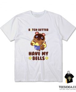 Animal Crossing Tom Nook Bitch Better Have My Bells T-Shirt