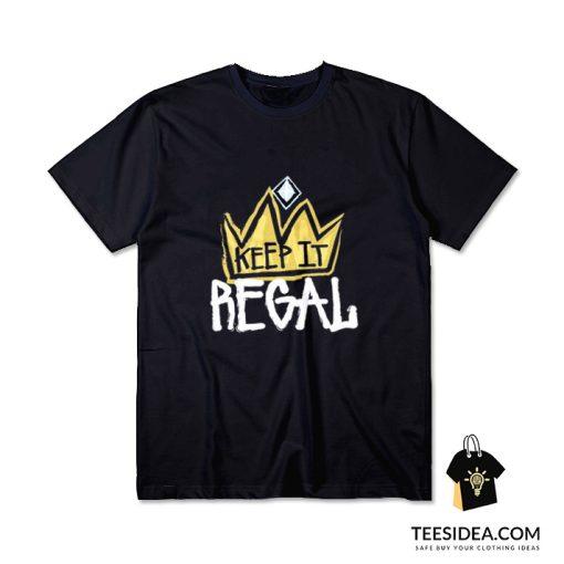 Keep In It Regal T-Shirt