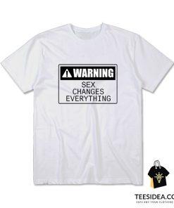 Warning Sex Changes Everything T-Shirt