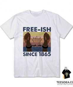 Freeish Since 1865 T-Shirt