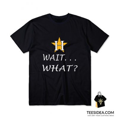 Houston Astros Wait What T-Shirt