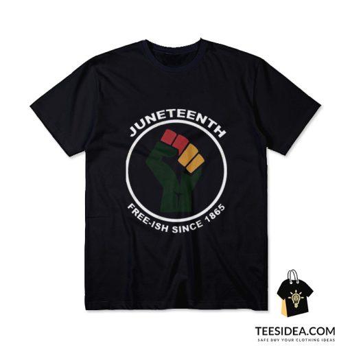 Juneteenth Free-Ish Since 1865 T-Shirt
