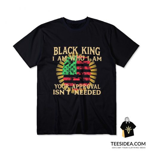 Lion Black King I Am Who I Am Your Approval Isn't Needed T-Shirt