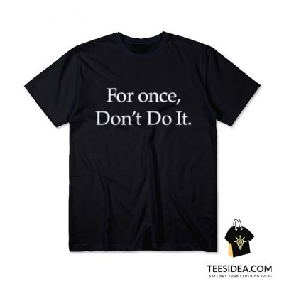 Nike For Once Don't Do It T-Shirt