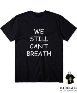 We Still Can't Breath T-Shirt