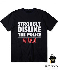 Strongly Dislike The Police N.W.A T-Shirt