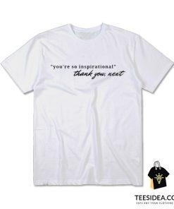 You're So Inspirational Thank You Next T-Shirt
