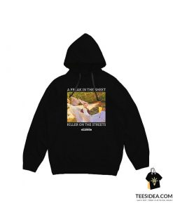 A Freak In The Sheets Killer On The Streets Hoodie
