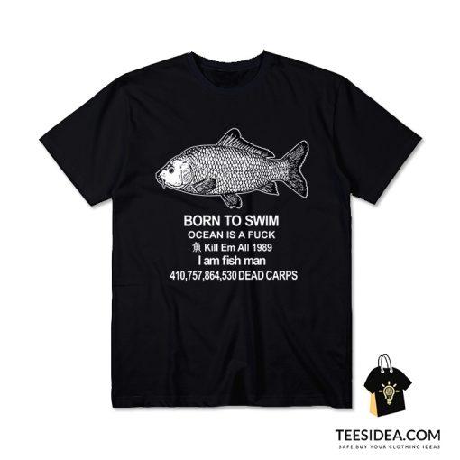 Born To Swim I Am Fish Man T-Shirt