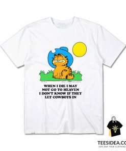 GARFIELD - When I Die I May Not Go To Heaven I Don't Know If They Let Cowboys In T-Shirt
