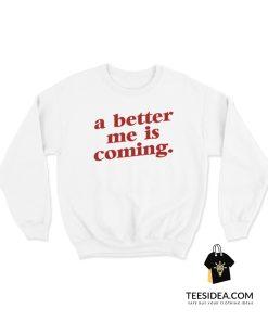 A Better Me Is Coming Sweatshirt