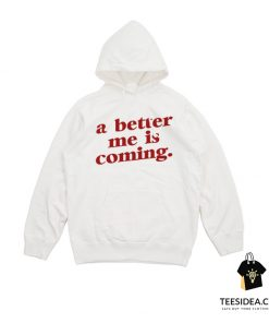 A Better Me Is Coming Hoodie