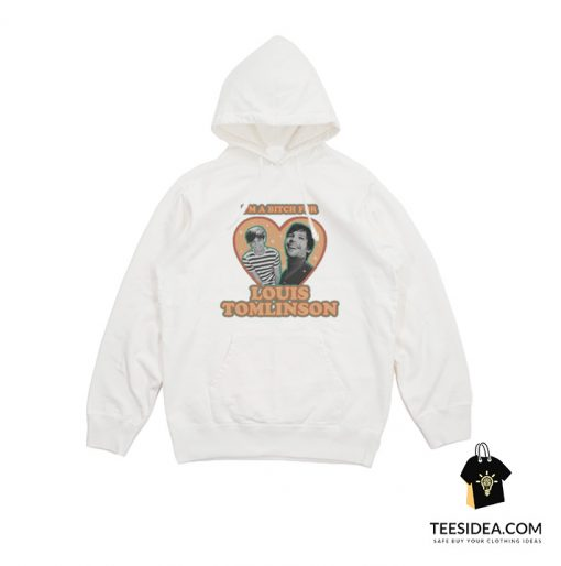 I'm A Bitch For Louis Tomlinson Hoodie