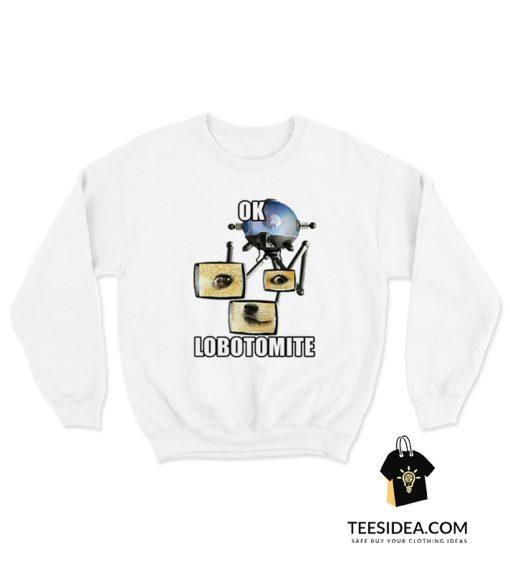 Ok Lobotomite Sweatshirt